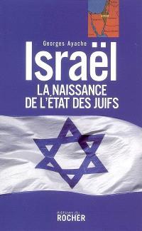 Israël, la naissance de l'Etat des Juifs