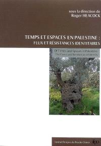 Temps et espaces en Palestine : flux et résistances identitaires = Of times and spaces in Palestine : the flows and resistances of identity