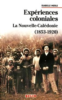 Expériences coloniales : la Nouvelle-Calédonie, 1853-1920
