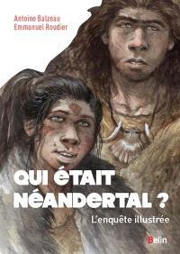 Qui était Néandertal ? : l'enquête illustrée