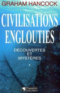 Civilisations englouties : découvertes et mystères. Volume 1