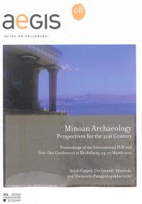 Minoan archaeology : perspectives for the 21st century : proceedings of the International Ph.D. and post-doc conference at Heidelberg, 23-27 March 2011