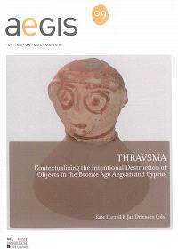 Thravsma : contextualising the intentional destruction of objects in the Bronze Age Aegean and Cyprus
