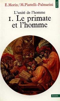 L'Unité de l'homme. Volume 1, Le Primate et l'homme