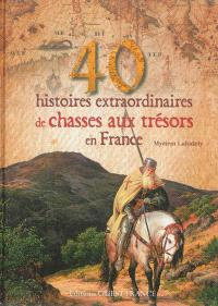40 histoires extraordinaires de chasses au trésor en France