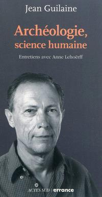 Archéologie, science humaine : entretiens avec Anne Lehoërff