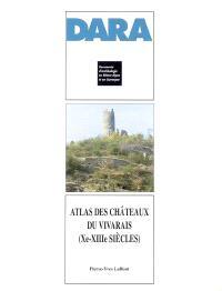 Atlas des châteaux du Vivarais : (Xe-XIIIe siècles)