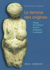 La femme des origines : images de la femme dans la préhistoire occidentale