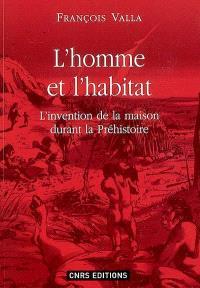 L'homme et l'habitat : l'invention de la maison durant la préhistoire