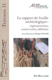 Le rapport de fouille archéologique : réglementation, conservation, diffusion