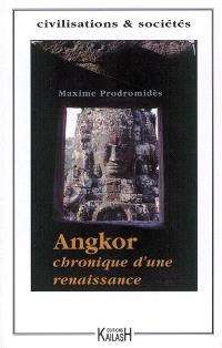 Angkor : chronique d'une renaissance