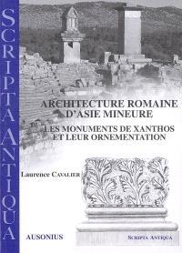 Architecture romaine d'Asie Mineure : les monuments de Xanthos et leur ornementation