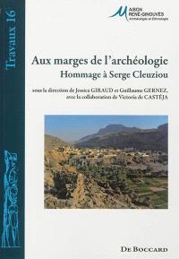 Aux marges de l'archéologie : hommage à Serge Cleuziou