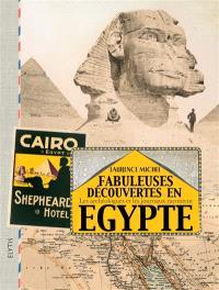 Fabuleuses découvertes en Egypte : les archéologues et les journaux racontent
