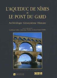 L'aqueduc de Nîmes et le pont du Gard : archéologie, géosystème, histoire