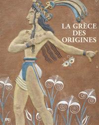 La Grèce des origines : entre rêve et archéologie : Musée d'archéologie nationale, domaine national de Saint-Germain-en-Laye, 5 octobre 2014-19 janvier 2015