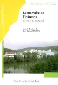 La mémoire de l'industrie : de l'usine au patrimoine : actes du colloque, Besançon, 25, 26 et 27 novembre 2003