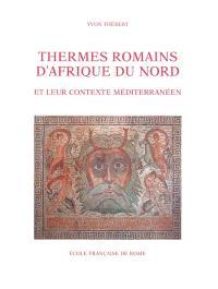 Thermes romains d'Afrique du Nord et leur contexte méditerranéen : études d'histoire et d'archéologie
