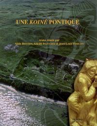 Une koinè pontique : cités grecques, sociétés indigènes et empires mondiaux sur le littoral nord de la mer Noire (VIIe s. a.C.-IIIe s. p.C.)