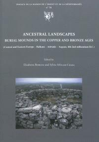 Ancestral landscapes : burial mounds in the copper and bronze ages : Central and Eastern Europe, Balkans, Adriatic, Aegean, 4th-2nd millennium B.C : proceedings of the International Conference held in Udine, May 15th-18th 2008