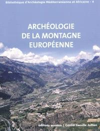 Archéologie de la montagne européenne : actes de la table ronde internationale de Gap, 29 septembre-1er octobre 2008