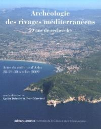 Archéologie des rivages méditerranéens : 50 ans de recherche : actes du colloque d'Arles, Bouches-du-Rhône, 28-29-30 octobre 2009