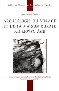 Archéologie du village et de la maison rurale au moyen-âge