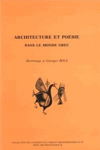 Architecture et poésie dans le monde grec : hommage à Georges Roux