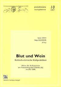 Blut und Wein : keltisch-römische Kultpraktiken : Akten des Kolloquiums am Frauenberg bei Leibniz (Österreich), mai 2006