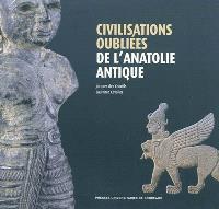 Civilisations oubliées de l'Anatolie antique : catalogue de l'exposition présentée au Musée d'Aquitaine, Bordeaux, 19 février-16 mai 2010