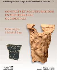 Contacts et acculturations en Méditerranée occidentale : hommages à Michel Bats : actes du colloque international d'archéologie, Hyères-les Palmiers, 15-18 septembre 2011