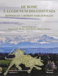 De Rome à Lugdunum des Convènes : itinéraire d'un pyrénéen par monts et par vaux : hommages offerts à Robert Sablayrolles