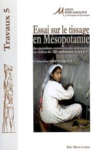 Essai sur le tissage en Mésopotamie : des premières communautés sédentaires au milieu du IIIe millénaire avant J.-C.