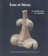 Eves et rêves : la préhistoire au féminin