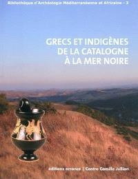 Grecs et indigènes de la Catalogne à la mer Noire : actes des rencontres du programme européen Ramses, 2006-2008