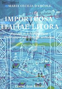 Importuosa italiae litora : paysage et échanges dans l'Adriatique méridionale à l'époque archaïque