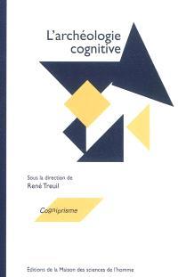 L'archéologie cognitive : techniques, modes de communication, mentalités