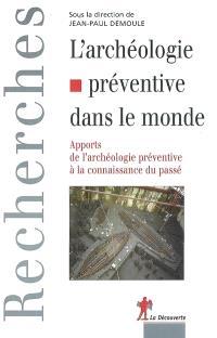 L'archéologie préventive dans le monde : apports de l'archéologie préventive à la connaissance du passé