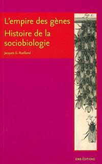 L'empire des gènes : histoire de la sociobiologie