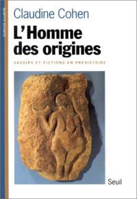 L'homme des origines : savoirs et fictions en préhistoire