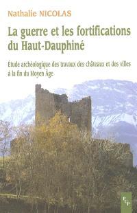 La guerre et les fortifications du haut Dauphiné : étude archéologique des travaux des châteaux et des villes à la fin du Moyen Age