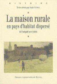 La maison rurale en pays d'habitat dispersé : de l'Antiquité au XXe siècle : actes du colloque de Rennes, 29-30-31 mai 2002