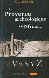 La Provence archéologique en 26 lettres