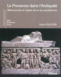 La Provence dans l'Antiquité : monuments et objets de la vie quotidienne