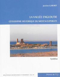 La vallée engloutie : géographie historique du Moyen-Euphrate, du IVe s. av. J.-C. au VIIe s. apr. J.-C.. Volume 1, Synthèse