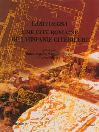 Labitolosa : (la Puebla de Castro, province de Huesca, Espagne) : une cité romaine de l'Hispanie citérieure