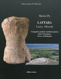 Lattara : Lattes, Hérault : comptoir gaulois méditerranéen entre Etrusques, Grecs et Romains