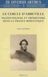 Le cercle d'Abbeville : paléontologie et préhistoire dans la France romantique