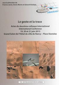Le geste et la trace : actes du deuxième colloque international, 19, 20 et 21 juin 2013, grand salon de l'Hôtel de ville de Nancy, Place Stanislas
