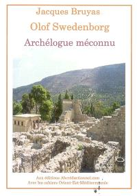 Le mystère Swedenborg : archéologue méconnu : découvreur des Karagos-Auza et des comptoirs phéniciens du Dodécanèse